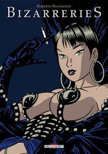 Bizarreries, recueil de strips érotiques, lesbien, BDSM et transgenre signé Roberto Baldazzini. Voir le titre : http://bd-adultes.com/produit/bizarreries/