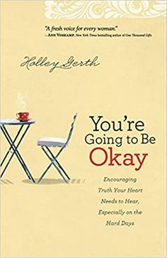 You're Going to Be Okay: Encouraging Truth Your Heart Needs To Hear, Especially On The Hard Days: Gerth, Holley: 9780800720629: AmazonSmile: Books Reading Lists, Book Lists, Reading Den, One Thousand Gifts, Books To Read, My Books, Its Okay Quotes, Life Falling Apart, Message Of Hope