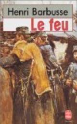 Le Feu, prix Goncourt 1916, récit sur la Première Guerre mondiale dont le réalisme souleva les protestations du public de l'arrière autant que l'enthousiasme de ses camarades de combat.