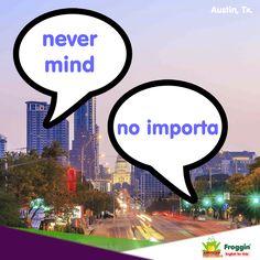 Frases comunes en inglés en una conversación :D Ejemplo: Nothing... it's nonsense, never mind. (Nada... es una tontería, no importa.) www.froggin.com.mx