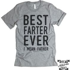 Best Farter Ever I Mean Father Unisex T shirt. Tee. Customized T-shirt. Father's Day Gift.
