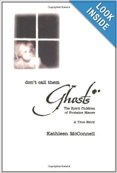 Don't Call Them Ghosts: The Spirit Children of Fontaine Manse- A True Story: Kathleen McConnell: 9780738705330: Amazon.com: Books