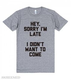 Sorry I'm Late | So you should really just be glad I showed up at all. #Skreened http://skreened.com/dos/sorry-i-m-late Shop Now!