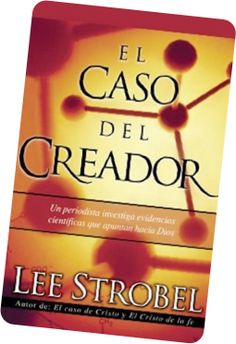 Apologética. El Caso del Creador - Lee Strobel