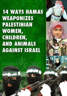 """For a chilling, well-documented report, scroll through each page at www.grid.pjmedia.com of """"14 Ways Hamas Weaponizes Palestinian Women, Children and Animals Against Israel.""""  Some of these stories are very disturbing. Caution advised."""