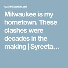 Milwaukee is my hometown. These clashes were decades in the making | Syreeta…