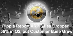 Ripple Report XRP Sales Dropped 56% in Q2, but Customer Base Grew