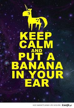 Put A Banana In Your Ear!! Charlie The Unicorn, Llamas With Hats, Unicorn Quotes, Troll, Keep Calm, Dumb And Dumber, Youtubers, Pop Culture, Funny Memes