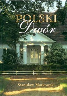 Polski Dwór - Markowski Stanisław - duży obrazek Poland Culture, A Wrinkle In Time, Old Houses, Castle, Cottage, Traditional, Interior, Country Houses, Home