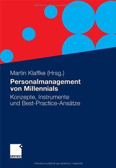 Personalmanagement von Millennials: Konzepte, Instrumente und Best-Practice-Ansätze German Edition: Amazon.de: Martin Klaffke: Bücher