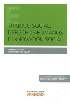 Trabajo social, derechos humanos e innovación social / Esther Raya Díez, Enrique Pastor Seller.. -- Cizur Menor, Navarra : Thomson Reuters Aranzadi, 2016.