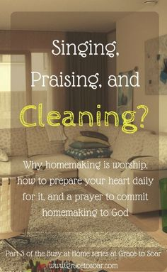 Singing, Praising, and Cleaning? Homemaking as Worship {Part 3 of the Busy at Home Series} Deep Cleaning Tips, Cleaning Hacks, Green Cleaning, Cleaning Solutions, Christian Living, Christian Life, Christian Women, Christian Homemaking, Simple Life Hacks