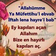 """""""Allahümme yâ müfettihal ebvâb. İftah lenâ hayral bâb, Allahümmerzugnâ rizgan halâlen ve rızgan vâsian birahmetike yâ erhamerrahimin"""" (Ey kapıları açan Allahım! Bize hayır kapısını aç. Rahmetinle bize helal ve bol rızık ver! Ey merhametlilerin en merhametlisi Allah'ım!) Amin ecmain."""