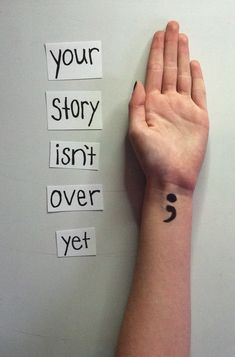 The semi-colon appears where a sentence could end, but instead it goes on. This is becoming a symbol for suicide prevention. Don't use a period in your life; use a semi-colon.