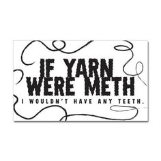 If yarn were meth I wouldnt Rectangle Decal on CafePress.com