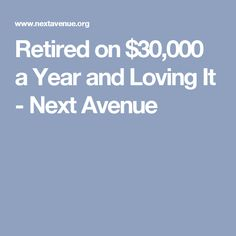 Retired on $30,000 a Year and Loving It - Next Avenue