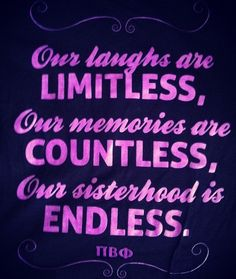 Pi Beta Phi: Our laughs are limitless, Our memories are countless, Our sisterhood is endless #piphi #pibetaphi