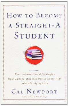 How to Become a Straight-A Student: The Unconventional Strategies Real College Students Use to Score High While Studying Less by Cal Newport,http://www.amazon.com/dp/0767922719/ref=cm_sw_r_pi_dp_FH8Dsb1B542J01FC
