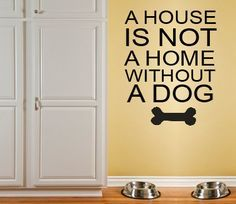 A house is not a home without a dog Vinyl Wall Decal