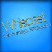Whiscast - Wednesdays: EPICsode 1 by Whiscast on SoundCloud PLS listen!!!!
