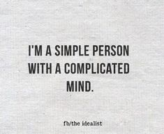 I'm a simple person with a complicated mind. Word Of Advice, Quotations, Reflection, Self, Mindfulness, Sayings, Words, Simple, Quotes