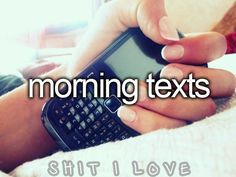 who doesnt love morning texts!