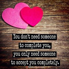 You Don't Need Someone To Complete You #LoveQuotes #RelationshipQuotes