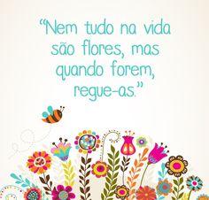www.tudo na vida.com | Nem tudo na vida são flores, mas quando forem, regue-as.