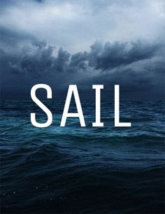 Sail... there r hurricanes where I sail... d.t.