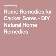 Home Remedies for Canker Sores - DIY Natural Home Remedies