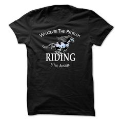 Whatever The Problem Riding Is The Answer T-Shirts, Hoodies. Get It Now ==► https://www.sunfrog.com/Pets/Whatever-The-Problem-Riding-Is-The-Answer.html?41382