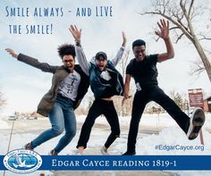 Smile always - and LIVE the smile! #EdgarCayce reading 1819-1