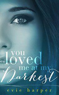 You Loved Me At My Darkest by Evie Harper ebook deal