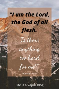 """I am the Lord the God of all flesh. Is there anything too hard for me? Biblical Quotes, Religious Quotes, Bible Verses Quotes, Encouragement Quotes, Faith Quotes, Faith Verses, Faith Scripture, Wife Quotes, Heart Quotes"