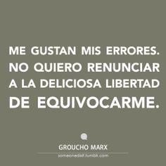 """""""El hombre no tiene control sobre su propio destino. Las mujeres de su vida lo hacen por él."""" Groucho Marx"""
