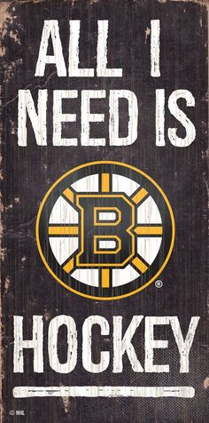 NHL - All I Need is Boston Bruin Hockey - Wooden Sign
