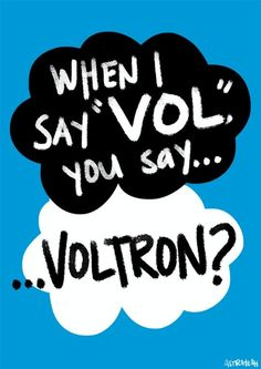 Voltron- again, I need this on a tshirt