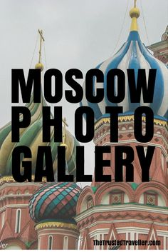 I hope this Moscow Photo Gallery inspires you to visit someday soon. - The Trusted Traveller