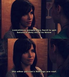 Sometimes people play hard to get because they need to know the other persons feelings are real. -One Tree Hill