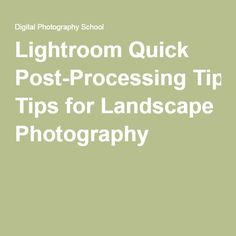 Lightroom Quick Post-Processing Tips for Landscape Photography