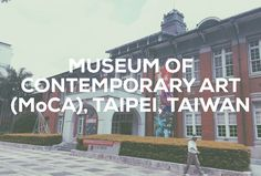 Museum of Contemporary Art (MoCA), Taipei, Taiwan Taipei Taiwan, Moca, Museum Of Contemporary Art, Pll, Memoirs, Display, Beach, Modern, Travel