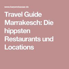 Travel Guide Marrakesch: Die hippsten Restaurants und Locations