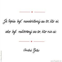 186/365 Je lepšie byť nenávidený za to, kto si, ako byť milovaný za to, kto nie si.  André Gide