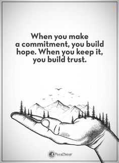 quotes When you make a commitment, you build hope. when you keep it you build trust.