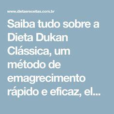 Saiba tudo sobre a Dieta Dukan Clássica,um método de emagrecimento rápido e eficaz, elaborada pelo famoso nutricionista Pierre Dukan.