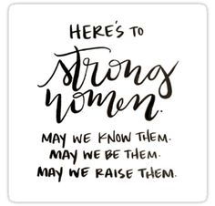 """""""Here's to strong women. May we raise them."""" Feminism, feminist quotes, raise young feminists, women's empowerment, stronger together The Words, Cool Words, Great Quotes, Quotes To Live By, Inspirational Quotes, Motivational Quotes, Clever Quotes, Today Quotes, Me Quotes"""