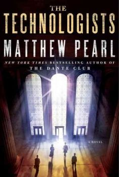 The Technologists: A Novel by Matthew Pearl | LibraryThing