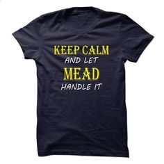 Keep Calm and Let MEAD Handle It TA - #black tshirt #cashmere sweater. GET YOURS => https://www.sunfrog.com/Names/Keep-Calm-and-Let-MEAD-Handle-It-TA.html?68278