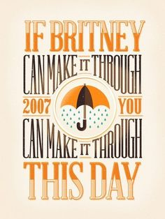 if Britney can make it through 2007, you can make it through this day #text