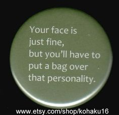 Your Face Is Fine Button by kohaku16 on Etsy, $3.00
